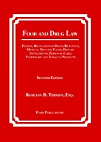 Food and Drug Law: Federal Regulation of Drugs, Biologics, Medical Devices, Foods, Dietary Supplements, Cosmetics, Veterinary and Tobacco Products