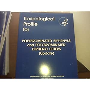 Toxicological Profile for Polybrominated Biphenyls & Polybrominated Diphenyl Ethers (Update) U. S. Department Of Healthhuman Services