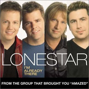 Lonestar -- I&#39m Already There