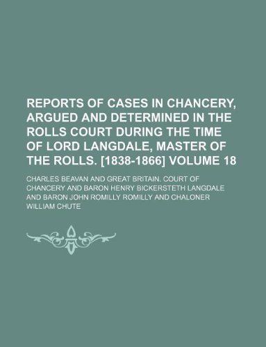 Reports of cases in Chancery, argued and determined in the Rolls court during the time of Lord Langdale, master of the rolls. [1838-1866] Volume 18