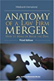 Anatomy of a Law Firm Merger: How to Make--or Break--the Deal