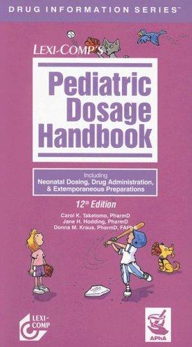Lexi-Comp's Pediatric Dosage Handbook: Including Neonatal Dosing, Drug Administration, & Extemporaneous Preparations