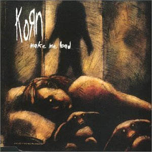 make me bad korn