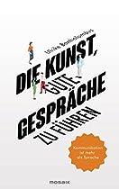 DIE KUNST, GUTE GESPRÄCHE ZU FÜHREN: KOMMUNIKATION IST MEHR ALS SPRACHE (GERMAN EDITION)