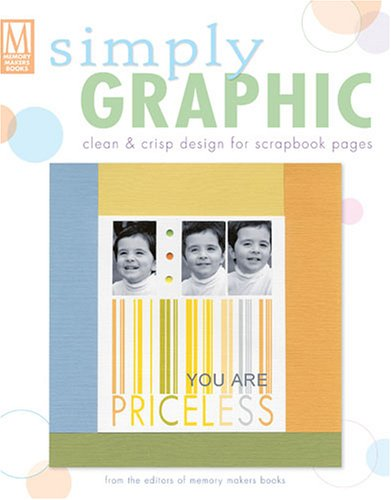 Simply Graphic: Clean & Crisp Design for Scrapbook Pages (Memory Makers)