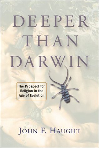 Deeper Than Darwin: The Prospect for Religion in the Age of Evolution, JOHN F. HAUGHT, JOHN HAUGHT