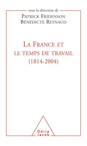 Patrick Fridenson - France et le temps de travail (1814-2004) (La)