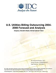 U.S. Utilities Billing Outsourcing 2004-2008 Forecast and Analysis IDC, Meredith Whalen and Michael Sullivan-Trainor