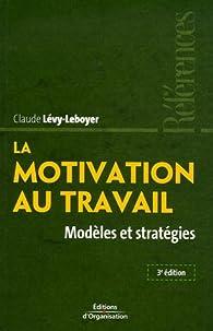 La motivation au travail : Modèles et stratégies par Claude Lévy-Leboyer