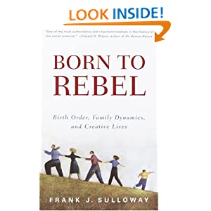 Born to Rebel: Birth Order, Family Dynamics, and Creative Lives: Frank J. Sulloway: 9780679758761: Amazon.com: Books