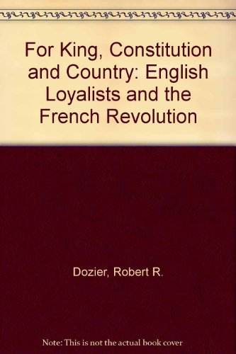 For King, Constitution, and Country: The English Loyalists and the French Revolution
