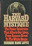 img - for The Harvard Mystique: The Power Syndrome That Affects Our Lives from Sesame Street to the White House by Lopez, Enrique Hank (January 1, 1979) Hardcover book / textbook / text book