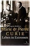 Marie und Pierre Curie: Leben in Extremen