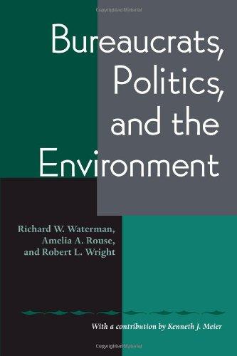 Bureaucrats, Politics And the Environment PDF