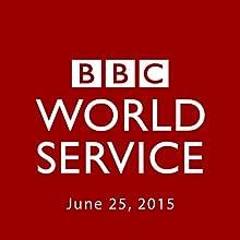 BBC Newshour, June 25, 2015  by Owen Bennett-Jones, Lyse Doucet, Robin Lustig, Razia Iqbal, James Coomarasamy, Julian Marshall Narrated by BBC Newshour