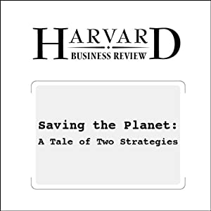 Saving the Planet: A Tale of Two Strategies (Harvard Business Review) | [Roger Martin, Alison Kemper]