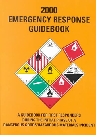 2000 Emergency Response Guidebook: A Guidebook for First Responders During the Initial Phase of a Dangerous Goods/Hazard