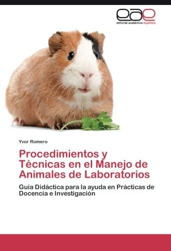 Procedimientos y Técnicas en el Manejo de Animales de Laboratorios Guía Didáctica para la ayuda en Prácticas de Docencia e Investigación  [Romero, Yvor] (Tapa Blanda)