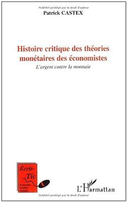 Histoire critique des théories monétaires des économistes : L'argent contre la monnaie de Patrick Castex