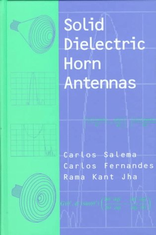 Solid Dielectric Horn Antennas (Artech House Antennas And Propagation Library)