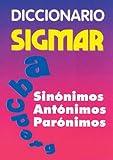 Diccionario Sigmar: Sinonimos Antonimos Paronimos (Spanish Edition)