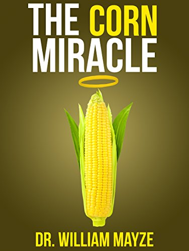 The Corn Miracle: Surprising Secrets about the World's Healthiest Superfood PDF