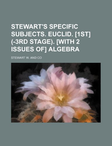 Stewart's specific subjects. Euclid. [1st] (-3rd stage). [With 2 issues of] Algebra