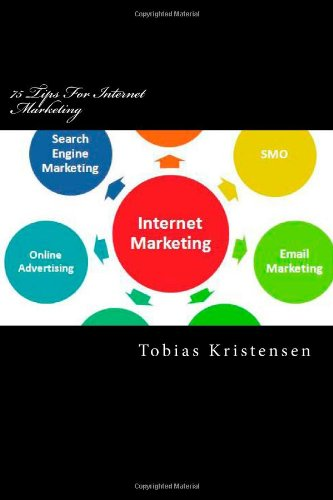 75 Tips For Internet Marketing: Get Rich With These Methods And Tips