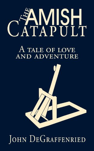 The Amish Catapult: A tale of love and adventure PDF