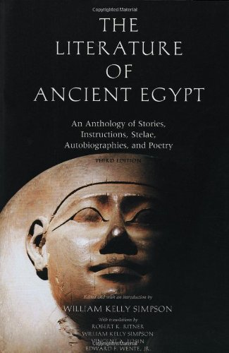 The Literature of Ancient Egypt: An Anthology of Stories, Instructions, Stelae, Autobiographies, and Poetry; Third Edition