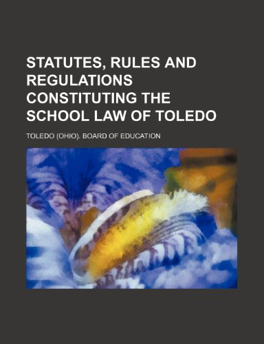 Statutes, rules and regulations constituting the school law of Toledo