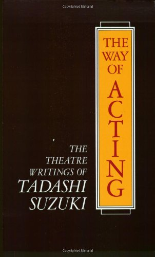 The Way of Acting: The Theatre Writings of Tadashi Suzuki