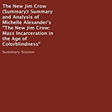 Summary and Analysis of Michelle Alexander's 'The New Jim Crow: Mass Incarceration in the Age of Colorblindness' Audiobook by  Summary Station Narrated by William Butler