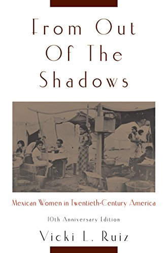 From Out of the Shadows: Mexican Women in Twentieth-Century America, by Vicki L. Ruiz