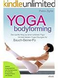 YOGA bodyforming - Der sanfte Weg zu einer sch�nen Figur mit den besten Yoga-�bungen f�r Bauch-Beine-Po