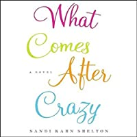 What Comes After Crazy (       UNABRIDGED) by Sandi Kahn Shelton Narrated by Fran Tunno