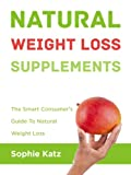 Natural Weight Loss Supplements The Smart Consumer's Guide To Natural Weight Loss