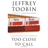 Too Close to Call: The Thirty-Six-Day Battle to Decide the 2000 Election ~ Jeffrey Toobin