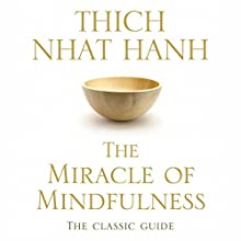 The Miracle of Mindfulness: The Classic Guide to Meditation by the World's Most Revered Master Audiobook by Thich Nhat Hanh Narrated by John Sackville
