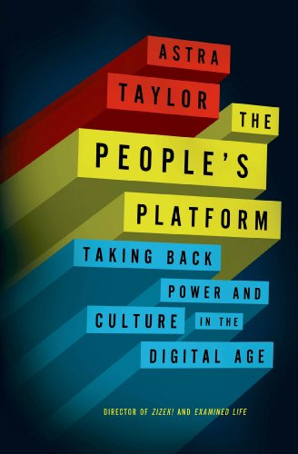 Download The People's Platform: Taking Back Power and Culture in the Digital Age
