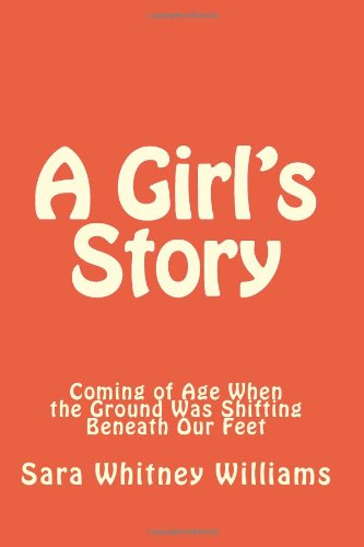 A Girl's Story: Coming of Age When the Ground Was Shifting Beneath Our Feet
