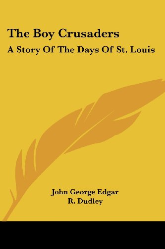 The Boy Crusaders: A Story of the Days of St. Louis