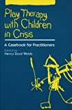 Play therapy with children in crisis :  a casebookfor practitioners /