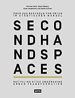 Second Hand Spaces: Uber das Recyceln von Orten in stadischen Wandel / Recycling Sites Undergoing Urban Transformation