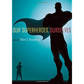 Learn more about the book, Our Superheroes, Ourselves
