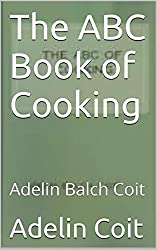 The ABC Book of Cooking- Adelin Balch Coit