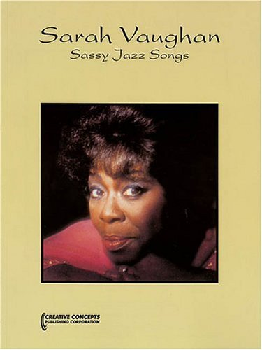 , by Sarah Vaughan Sarah Vaughan Sassy Jazz Songs: Piano Vocal Music Book [Paperback]From Creative Concepts