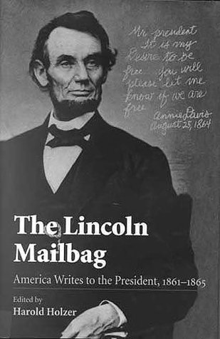 The Lincoln Mailbag: America Writes to the President, 1861-1865