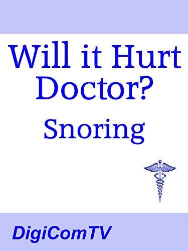 Will It Hurt Doctor? - Snoring