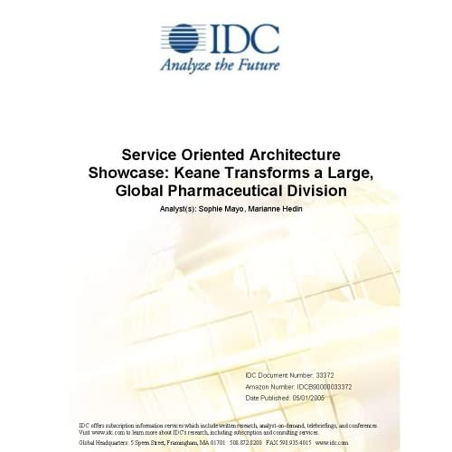 Service Oriented Architecture Showcase: Keane Transforms a Large, Global Pharmaceutical Division IDC, Sophie Mayo and Marianne Hedin